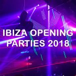 Ibiza Opening Parties 2018