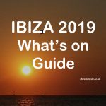 Ibiza 2019 What's on When our Quick Guide