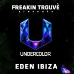 Freakin Trouvè Presents UNDERCOLOR Eden Ibiza